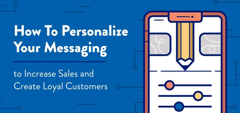 10 Ways to Personalize Your Marketing Messaging to Create Loyal Customers [Infographic]