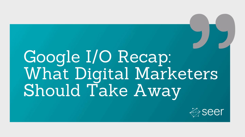 2021 Google I/O Conference: Quick Recap