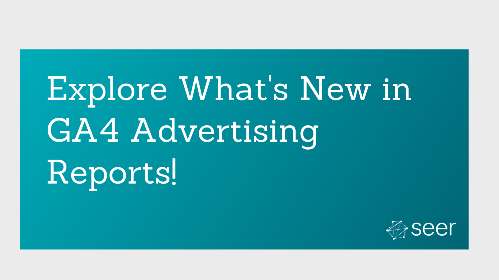 GA4 New Advertising Report Features