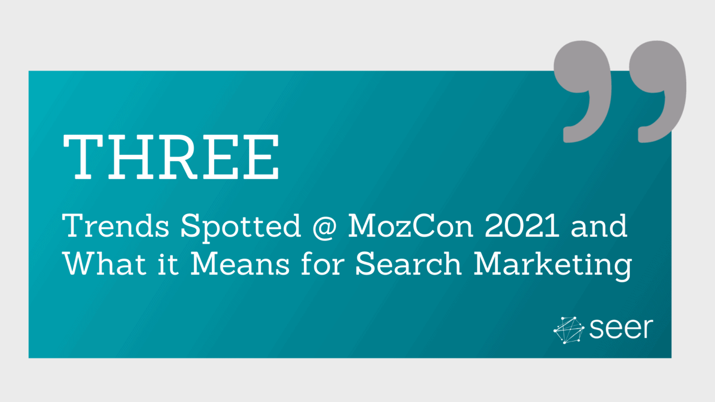 Three Breakout Themes from MozCon 2021